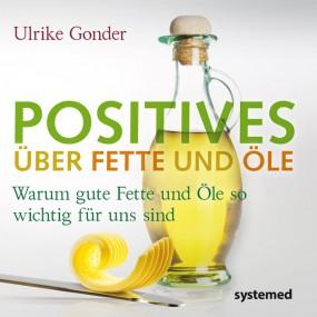 Positives über Fette und Öle.